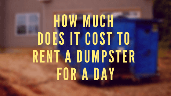How much does it Cost to Rent a Dumpster for a Day
